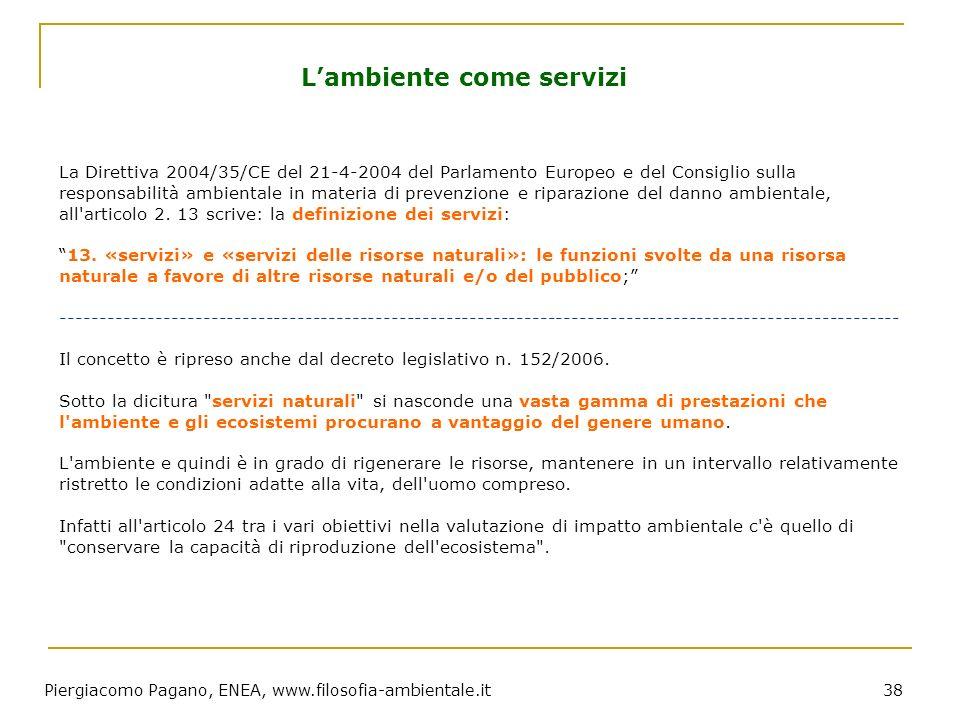 Piergiacomo Pagano, ENEA, www.filosofia-ambientale.it 38 La Direttiva 2004/35/CE del 21-4-2004 del Parlamento Europeo e del Consiglio sulla responsabi
