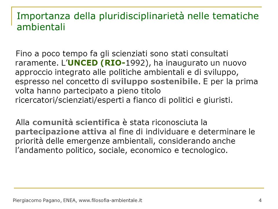 Piergiacomo Pagano, ENEA, www.filosofia-ambientale.it 45 Our behaviour and policies with regard to nature and the environment should be guided by a code of ethics, which is to be derived from basic principles and from a pragmatic consideration of the issues at stake.
