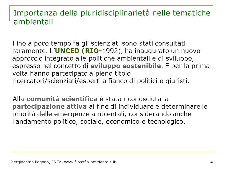 Piergiacomo Pagano, ENEA, www.filosofia-ambientale.it 4 Importanza della pluridisciplinarietà nelle tematiche ambientali Fino a poco tempo fa gli scie