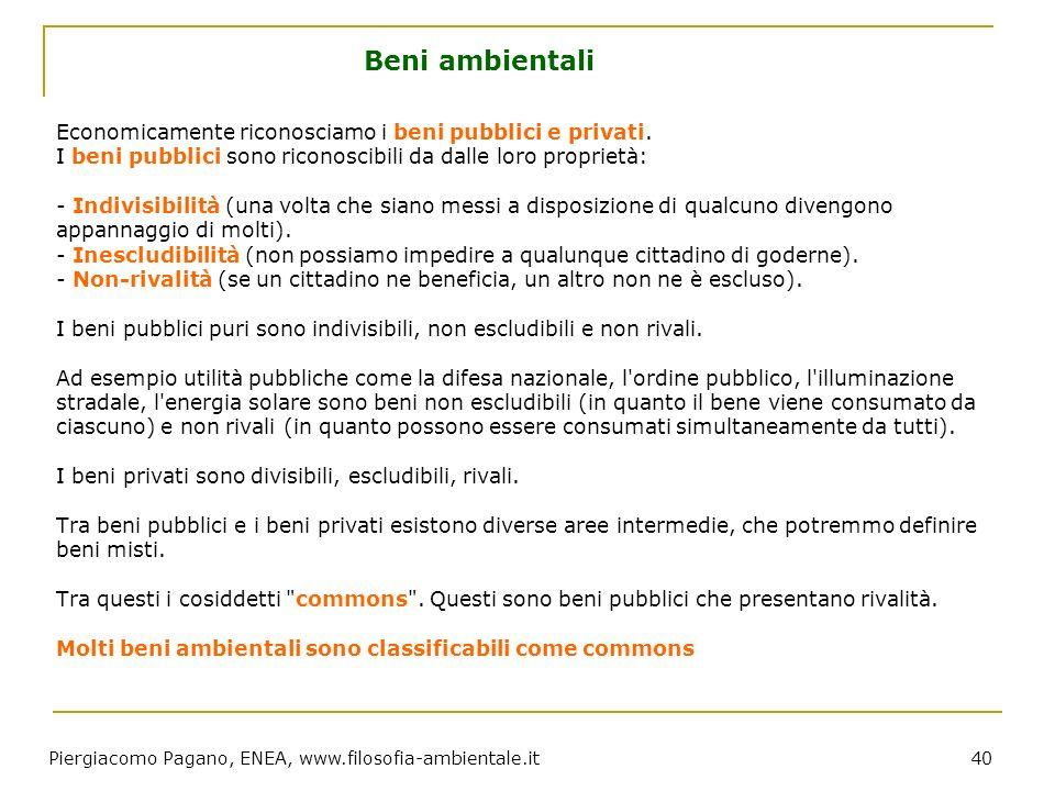 Piergiacomo Pagano, ENEA, www.filosofia-ambientale.it 40 Economicamente riconosciamo i beni pubblici e privati. I beni pubblici sono riconoscibili da