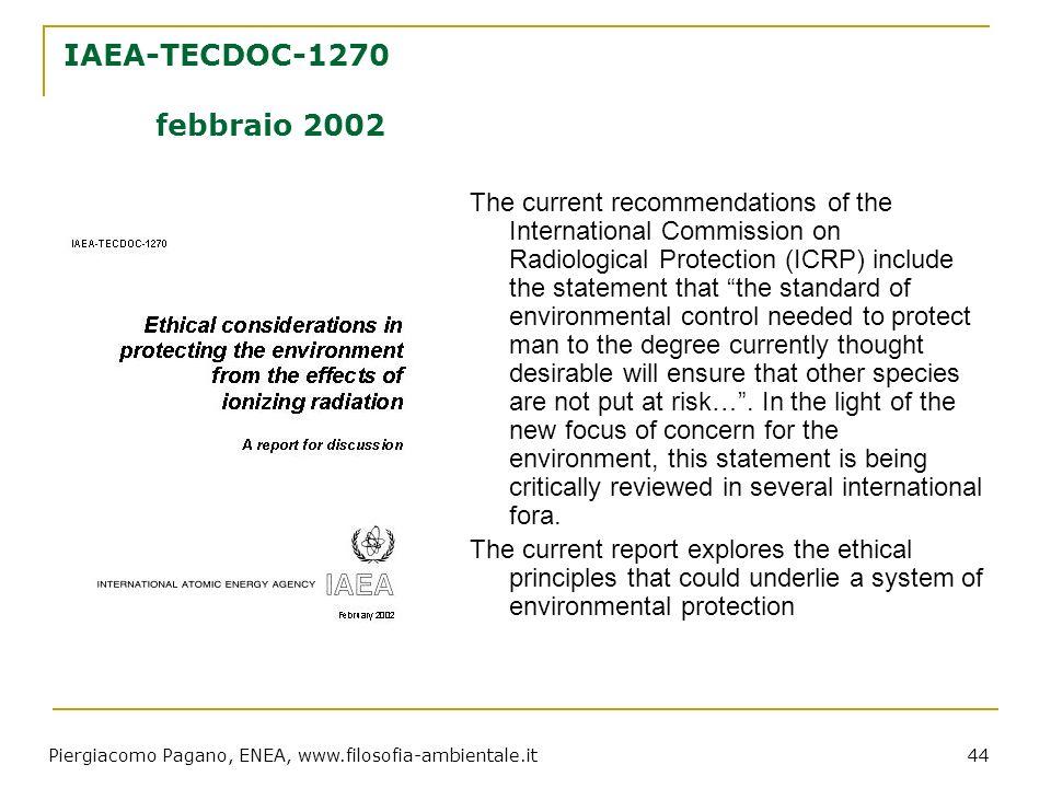 Piergiacomo Pagano, ENEA, www.filosofia-ambientale.it 44 IAEA-TECDOC-1270 febbraio 2002 The current recommendations of the International Commission on