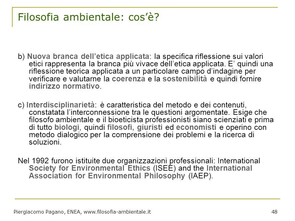 Piergiacomo Pagano, ENEA, www.filosofia-ambientale.it 48 Filosofia ambientale: cosè? b) Nuova branca delletica applicata: la specifica riflessione sui