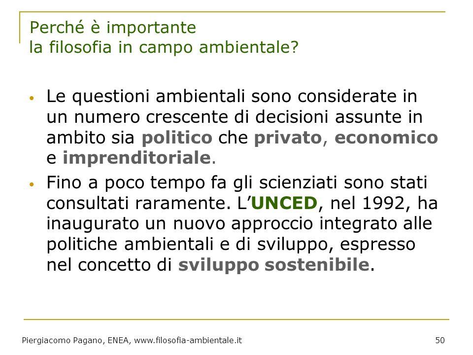 Piergiacomo Pagano, ENEA, www.filosofia-ambientale.it 50 Perché è importante la filosofia in campo ambientale? Le questioni ambientali sono considerat