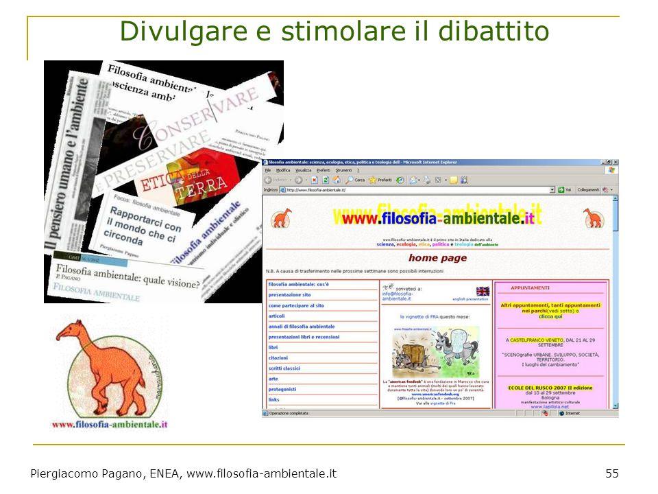 Piergiacomo Pagano, ENEA, www.filosofia-ambientale.it 55 Divulgare e stimolare il dibattito