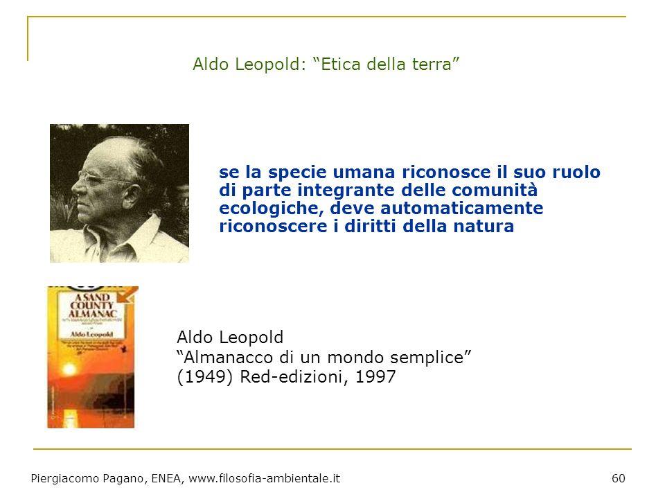 Piergiacomo Pagano, ENEA, www.filosofia-ambientale.it 60 Aldo Leopold: Etica della terra se la specie umana riconosce il suo ruolo di parte integrante