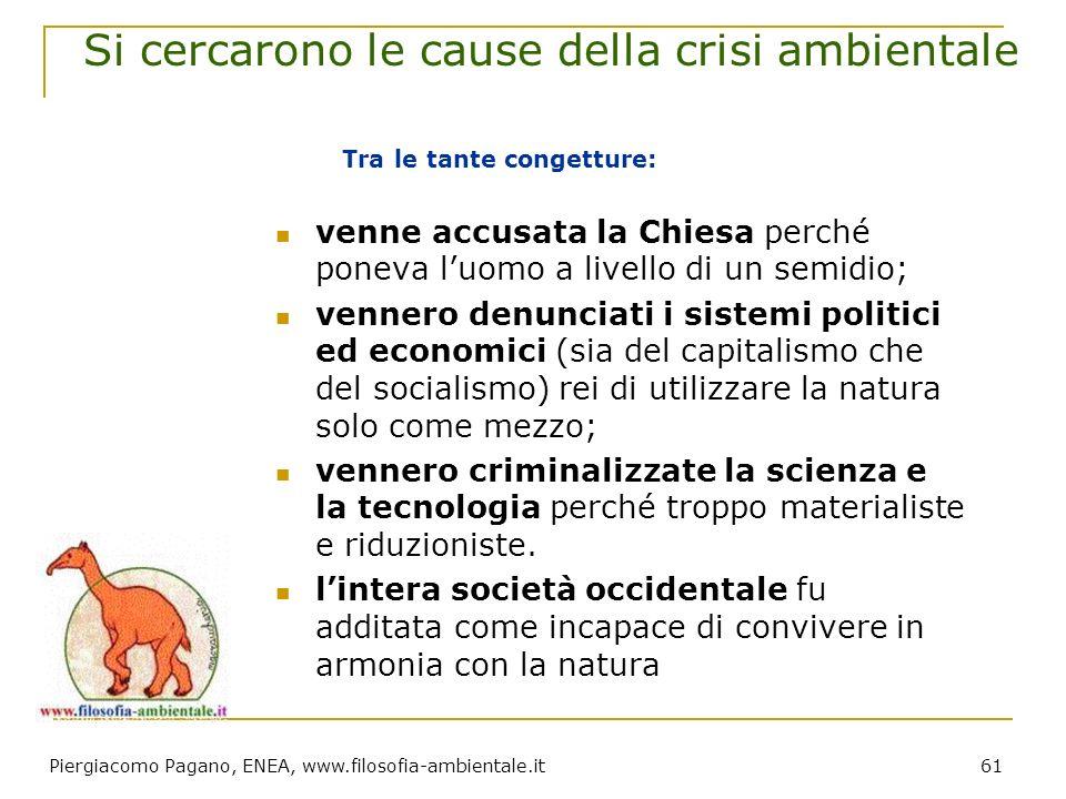 Piergiacomo Pagano, ENEA, www.filosofia-ambientale.it 61 Si cercarono le cause della crisi ambientale venne accusata la Chiesa perché poneva luomo a l
