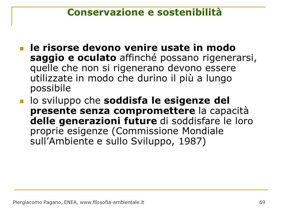Piergiacomo Pagano, ENEA, www.filosofia-ambientale.it 69 Conservazione e sostenibilità le risorse devono venire usate in modo saggio e oculato affinch