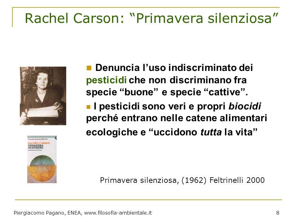 Piergiacomo Pagano, ENEA, www.filosofia-ambientale.it 8 Rachel Carson: Primavera silenziosa Denuncia luso indiscriminato dei pesticidi che non discrim