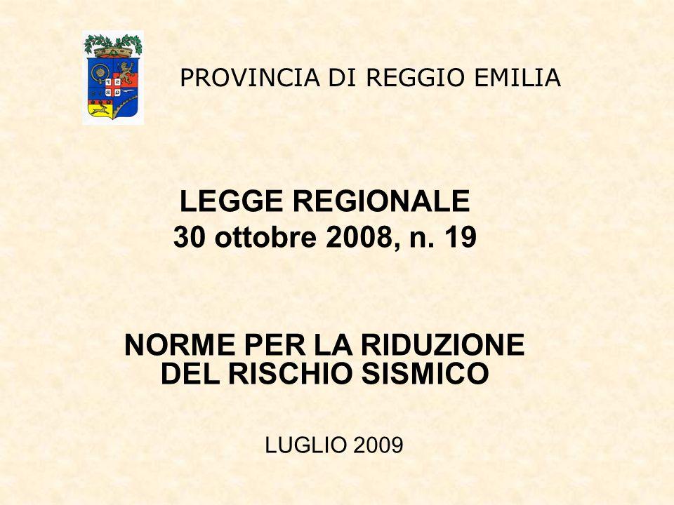 LEGGE REGIONALE 30 ottobre 2008, n. 19 NORME PER LA RIDUZIONE DEL RISCHIO SISMICO PROVINCIA DI REGGIO EMILIA LUGLIO 2009