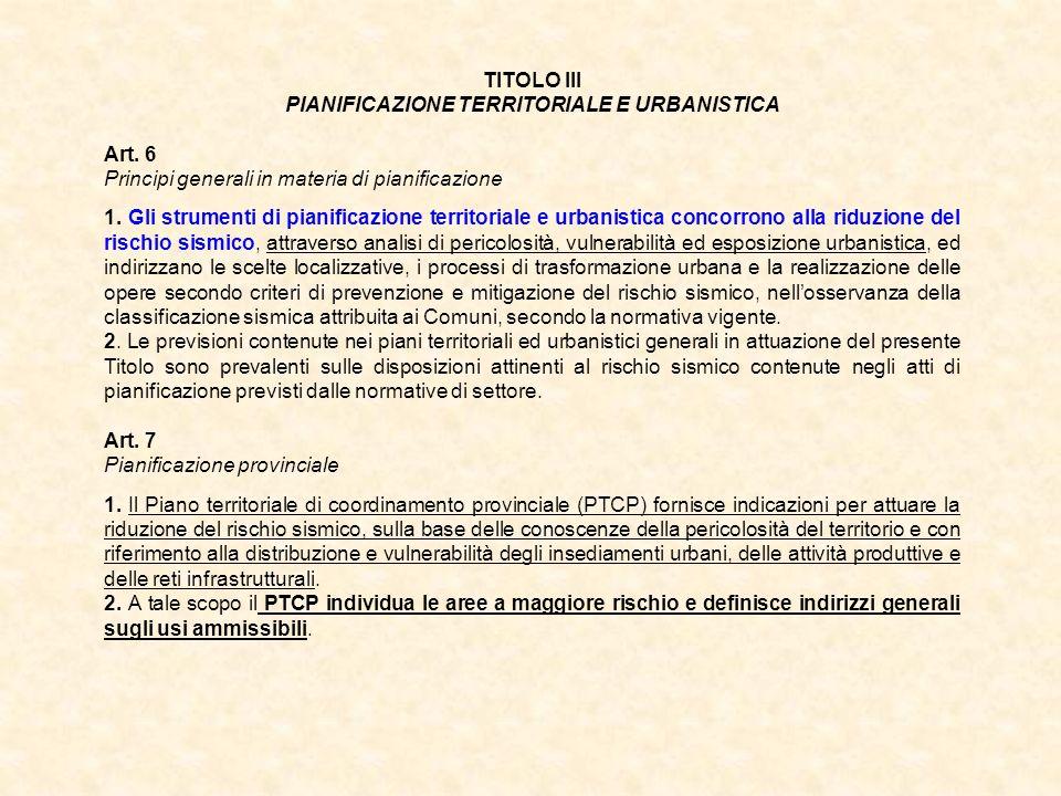 TITOLO III PIANIFICAZIONE TERRITORIALE E URBANISTICA Art. 6 Principi generali in materia di pianificazione 1. Gli strumenti di pianificazione territor
