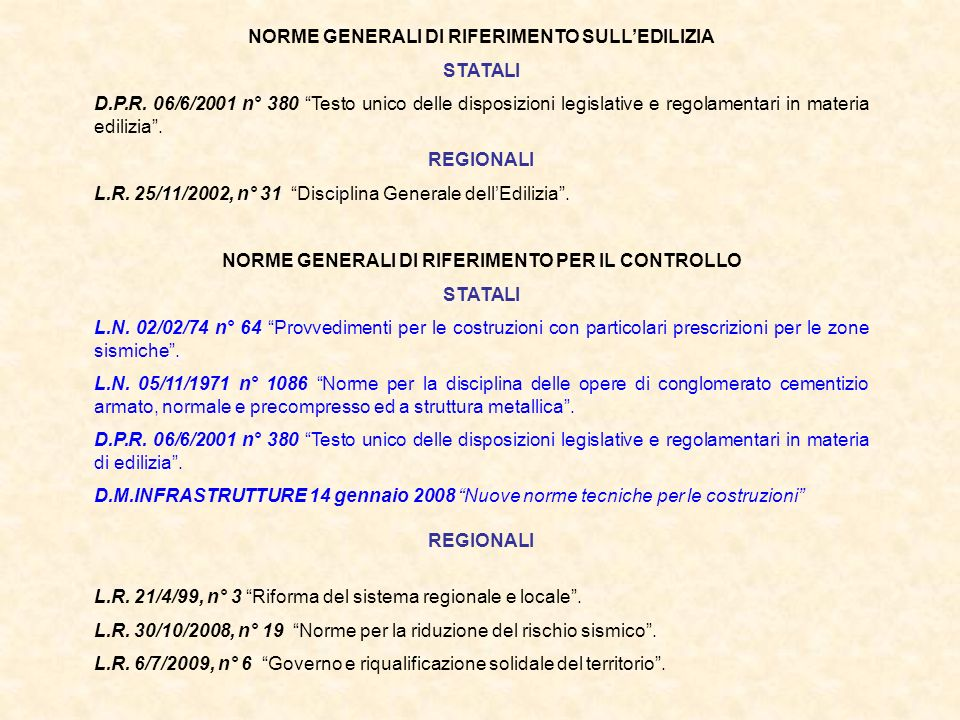 NORME GENERALI DI RIFERIMENTO SULLEDILIZIA STATALI D.P.R. 06/6/2001 n° 380 Testo unico delle disposizioni legislative e regolamentari in materia edili