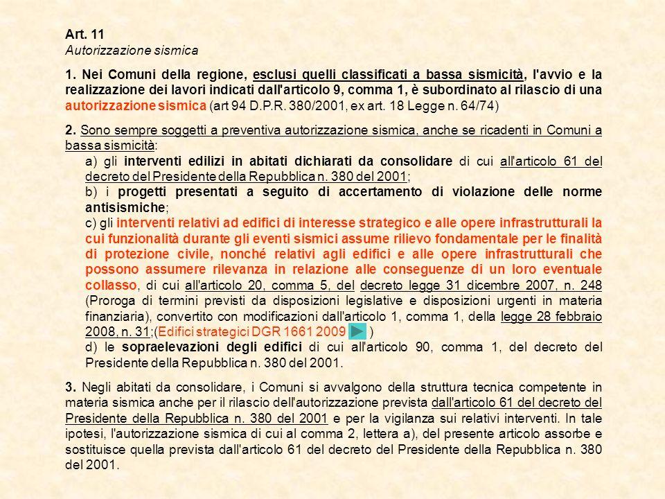 Art. 11 Autorizzazione sismica 1. Nei Comuni della regione, esclusi quelli classificati a bassa sismicità, l'avvio e la realizzazione dei lavori indic