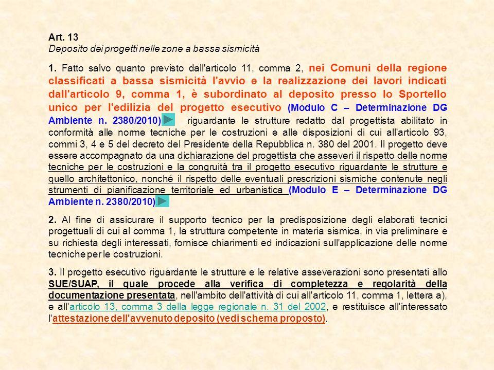 Art. 13 Deposito dei progetti nelle zone a bassa sismicità 1. Fatto salvo quanto previsto dall'articolo 11, comma 2, nei Comuni della regione classifi