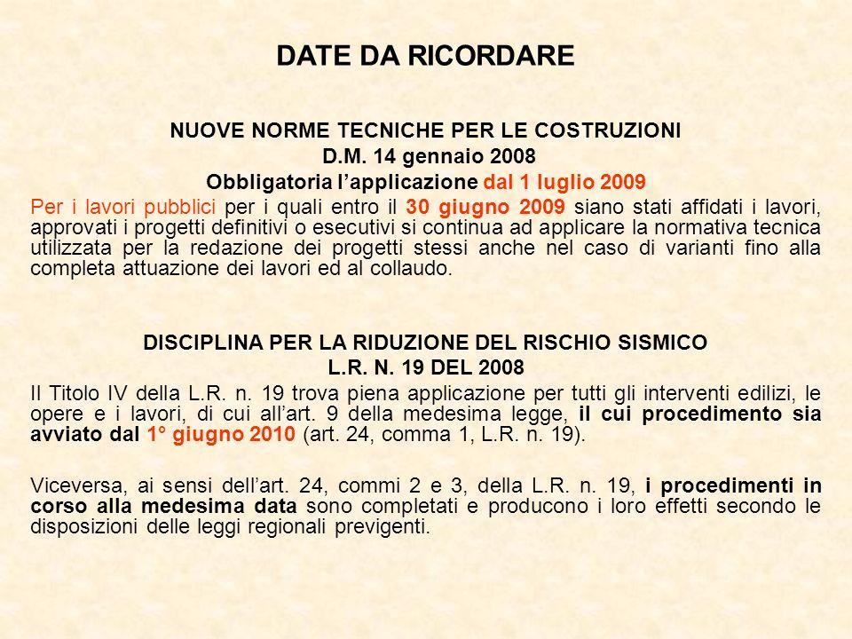 DATE DA RICORDARE NUOVE NORME TECNICHE PER LE COSTRUZIONI D.M. 14 gennaio 2008 Obbligatoria lapplicazione dal 1 luglio 2009 Per i lavori pubblici per