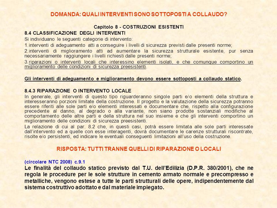 DOMANDA: QUALI INTERVENTI SONO SOTTOPOSTI A COLLAUDO? Capitolo 8 - COSTRUZIONI ESISTENTI 8.4 CLASSIFICAZIONE DEGLI INTERVENTI Si individuano le seguen