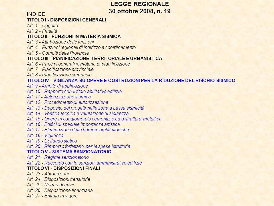 INDICE TITOLO I - DISPOSIZIONI GENERALI Art. 1 - Oggetto Art. 2 - Finalità TITOLO II - FUNZIONI IN MATERIA SISMICA Art. 3 - Attribuzione delle funzion
