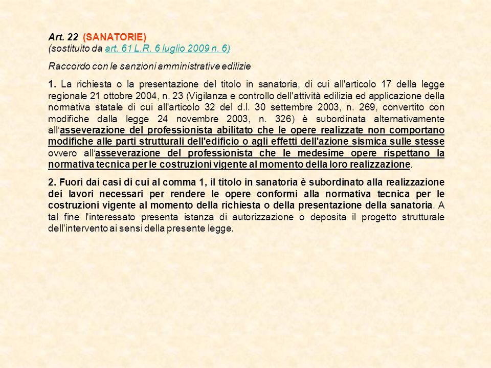 Art. 22 (SANATORIE) (sostituito da art. 61 L.R. 6 luglio 2009 n. 6)art. 61 L.R. 6 luglio 2009 n. 6) Raccordo con le sanzioni amministrative edilizie 1
