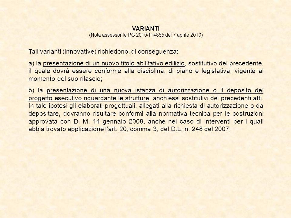 VARIANTI (Nota assessorile PG 2010/114855 del 7 aprile 2010) Tali varianti (innovative) richiedono, di conseguenza: a) la presentazione di un nuovo ti