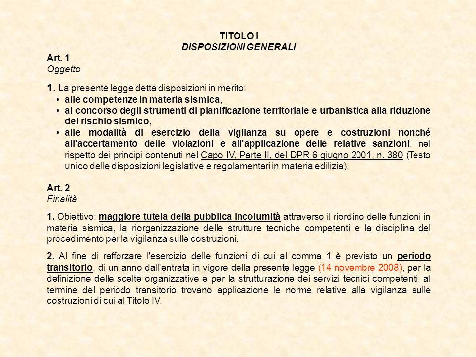 TITOLO I DISPOSIZIONI GENERALI Art. 1 Oggetto 1. La presente legge detta disposizioni in merito: alle competenze in materia sismica, al concorso degli