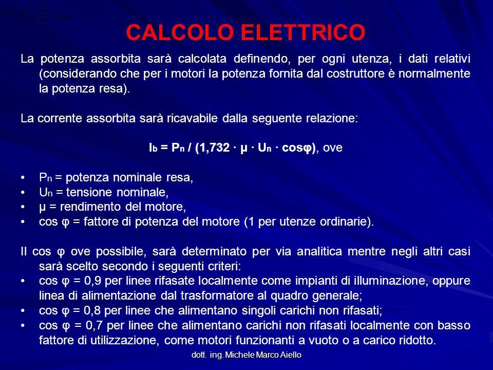 dott. ing. Michele Marco Aiello CALCOLO ELETTRICO La potenza assorbita sarà calcolata definendo, per ogni utenza, i dati relativi (considerando che pe