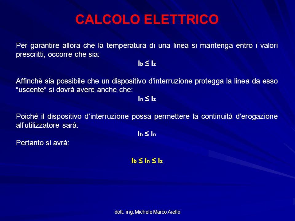 dott. ing. Michele Marco Aiello CALCOLO ELETTRICO Per garantire allora che la temperatura di una linea si mantenga entro i valori prescritti, occorre