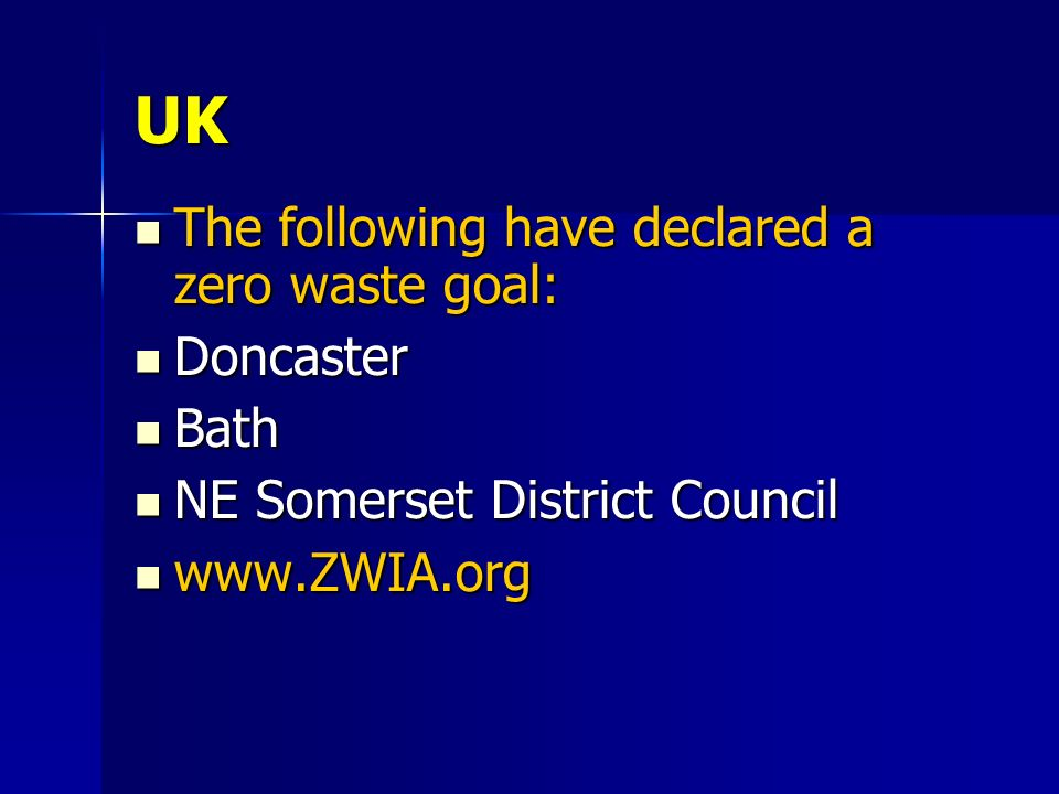 UK The following have declared a zero waste goal: The following have declared a zero waste goal: Doncaster Doncaster Bath Bath NE Somerset District Co