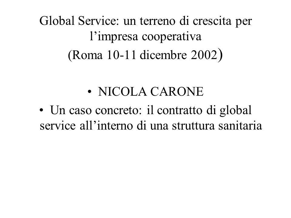 Global Service: un terreno di crescita per limpresa cooperativa (Roma 10-11 dicembre 2002 ) NICOLA CARONE Un caso concreto: il contratto di global ser