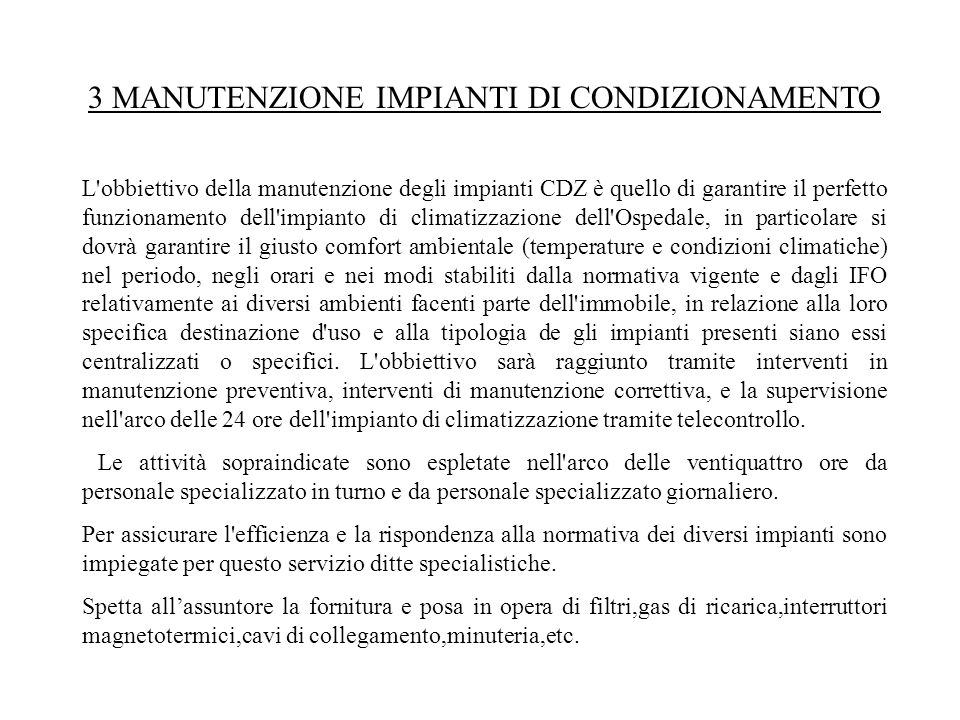 3 MANUTENZIONE IMPIANTI DI CONDIZIONAMENTO L'obbiettivo della manutenzione degli impianti CDZ è quello di garantire il perfetto funzionamento dell'imp
