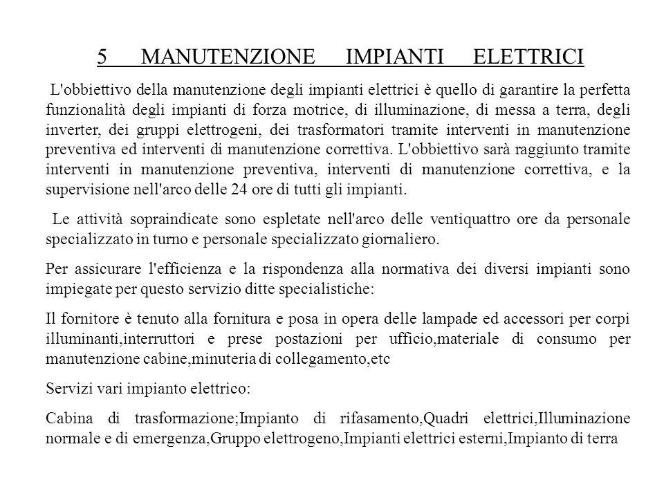 5 MANUTENZIONE IMPIANTI ELETTRICI L'obbiettivo della manutenzione degli impianti elettrici è quello di garantire la perfetta funzionalità degli impian