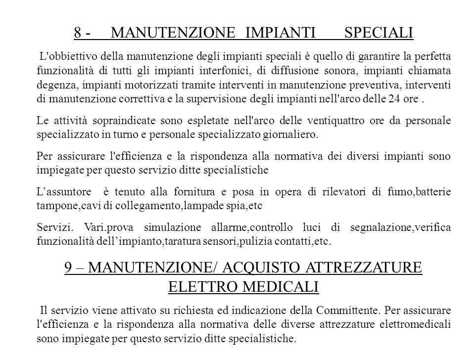 8 MANUTENZIONE IMPIANTI SPECIALI L'obbiettivo della manutenzione degli impianti speciali è quello di garantire la perfetta funzionalità di tutti gli i