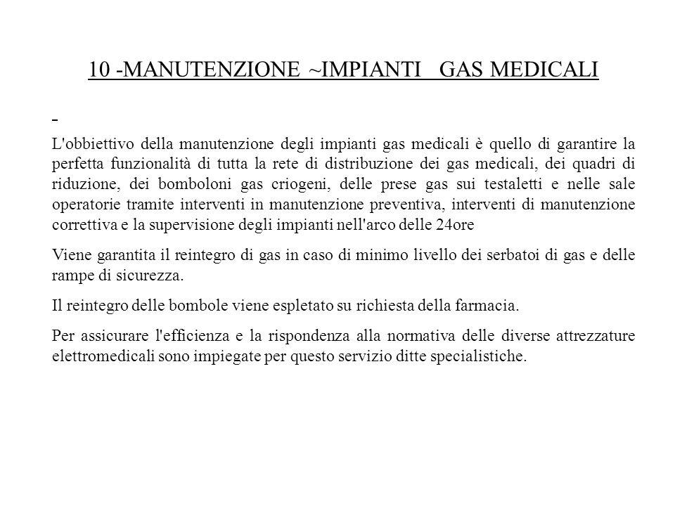10 MANUTENZIONE ~IMPIANTI GAS MEDICALI L'obbiettivo della manutenzione degli impianti gas medicali è quello di garantire la perfetta funzionalità di t
