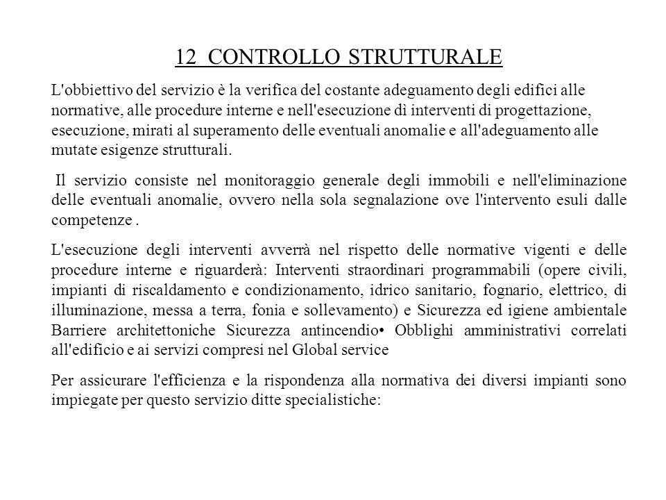12 CONTROLLO STRUTTURALE L'obbiettivo del servizio è la verifica del costante adeguamento degli edifici alle normative, alle procedure interne e nell'
