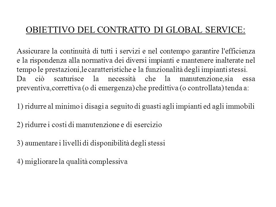 OBIETTIVO DEL CONTRATTO DI GLOBAL SERVICE: Assicurare la continuità di tutti i servizi e nel contempo garantire l'efficienza e la rispondenza alla nor
