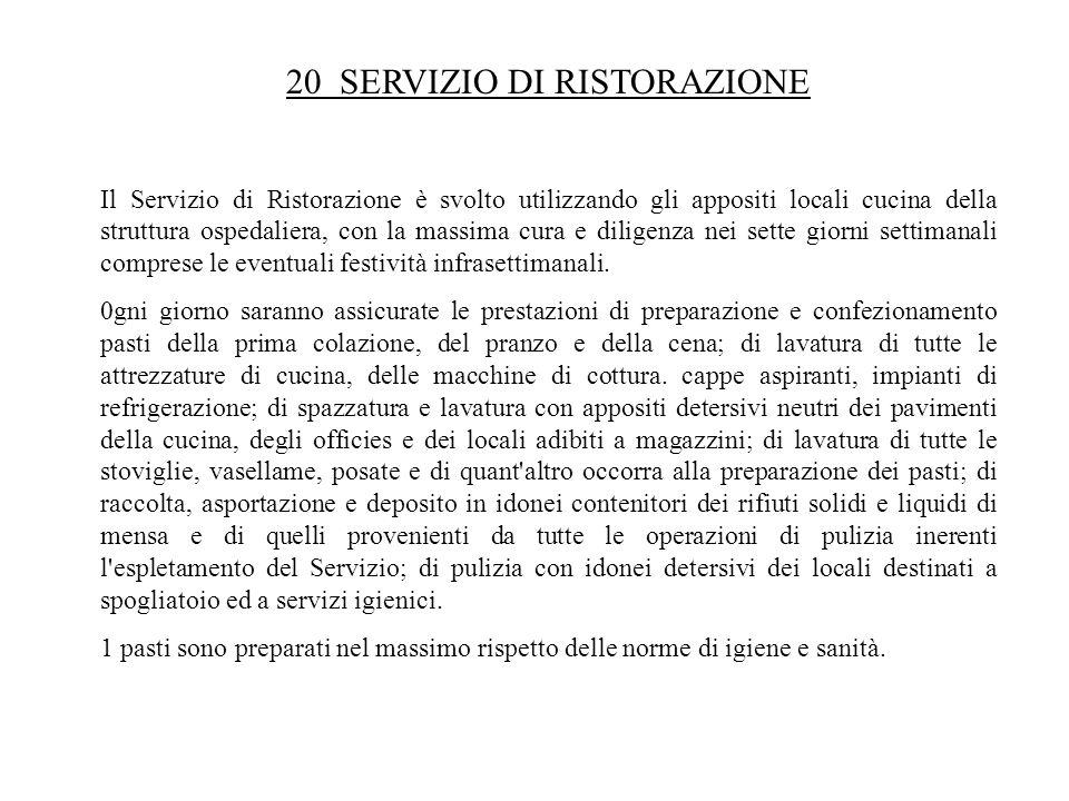 20 SERVIZIO DI RISTORAZIONE Il Servizio di Ristorazione è svolto utilizzando gli appositi locali cucina della struttura ospedaliera, con la massima cu