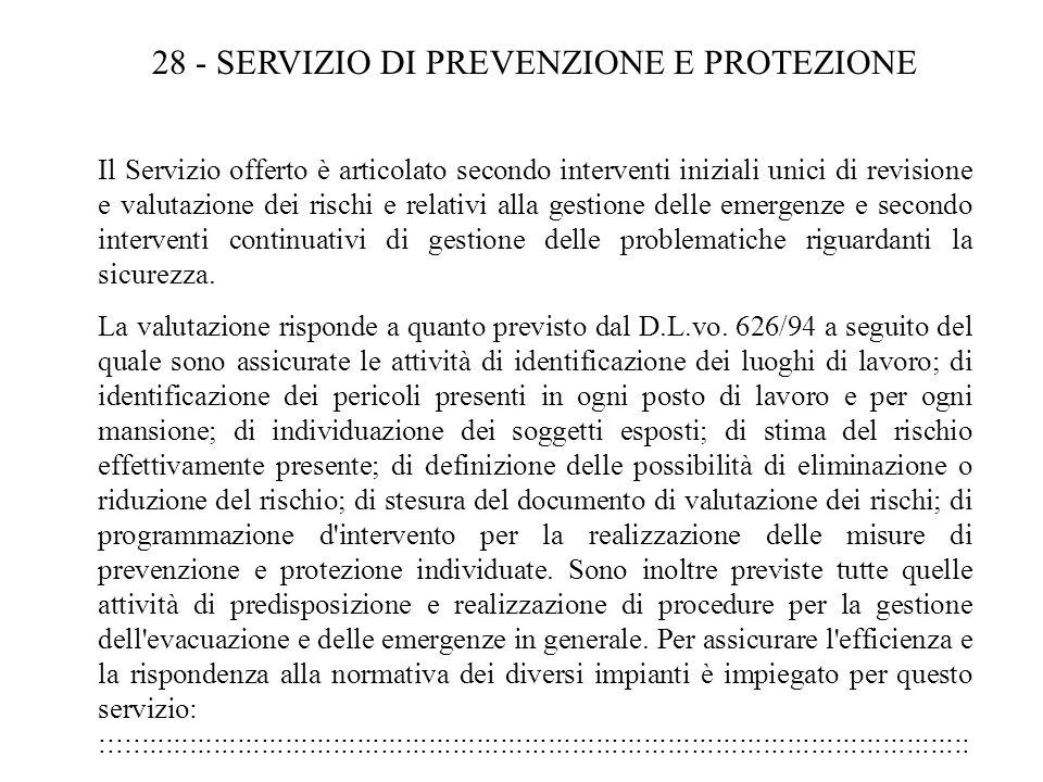 28 - SERVIZIO DI PREVENZIONE E PROTEZIONE Il Servizio offerto è articolato secondo interventi iniziali unici di revisione e valutazione dei rischi e r