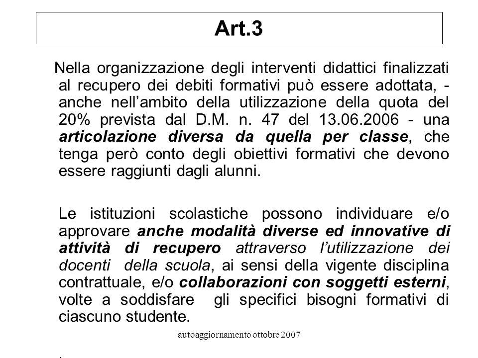 autoaggiornamento ottobre 2007 Art.3 Nella organizzazione degli interventi didattici finalizzati al recupero dei debiti formativi può essere adottata, - anche nellambito della utilizzazione della quota del 20% prevista dal D.M.