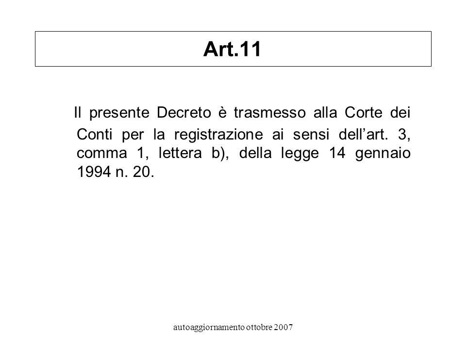 autoaggiornamento ottobre 2007 Art.11 Il presente Decreto è trasmesso alla Corte dei Conti per la registrazione ai sensi dellart.