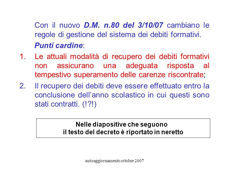 autoaggiornamento ottobre 2007 Il Decreto sui debiti induce ad una maggiore severità e alla tolleranza zero, che sembra il paradigma ricorrente anche in altri provvedimenti ministeriali.
