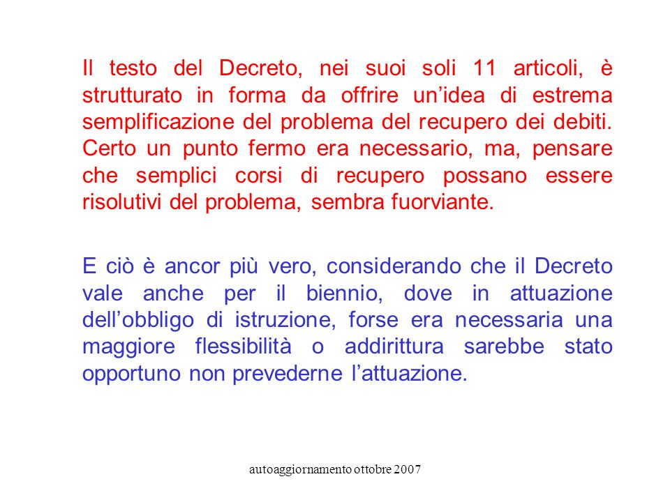 autoaggiornamento ottobre 2007 Il testo del Decreto, nei suoi soli 11 articoli, è strutturato in forma da offrire unidea di estrema semplificazione del problema del recupero dei debiti.