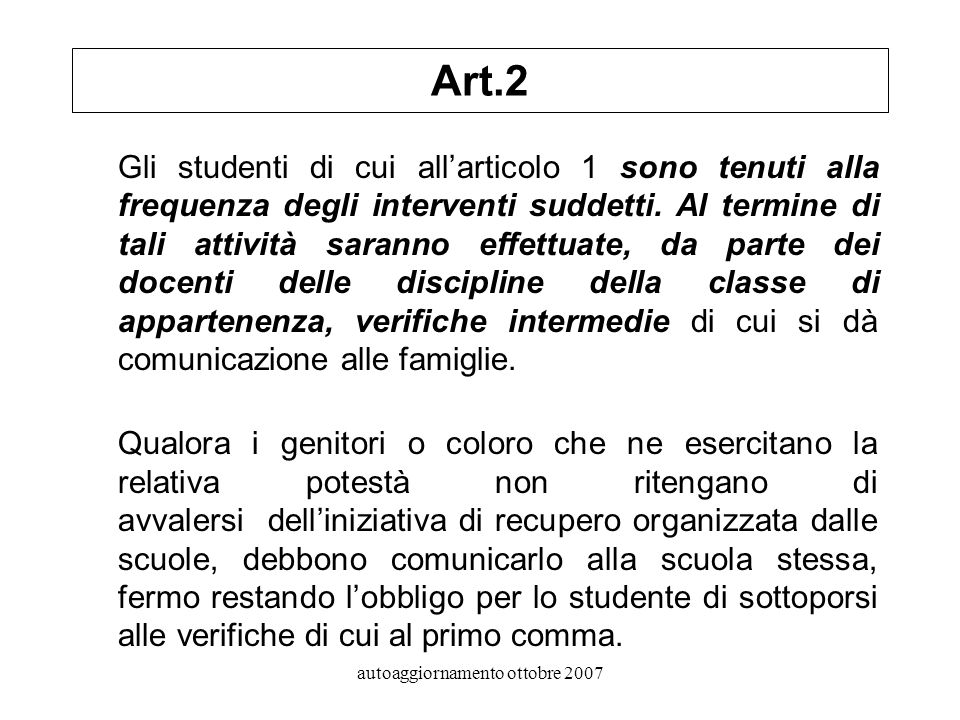autoaggiornamento ottobre 2007 Art.2 Gli studenti di cui allarticolo 1 sono tenuti alla frequenza degli interventi suddetti.
