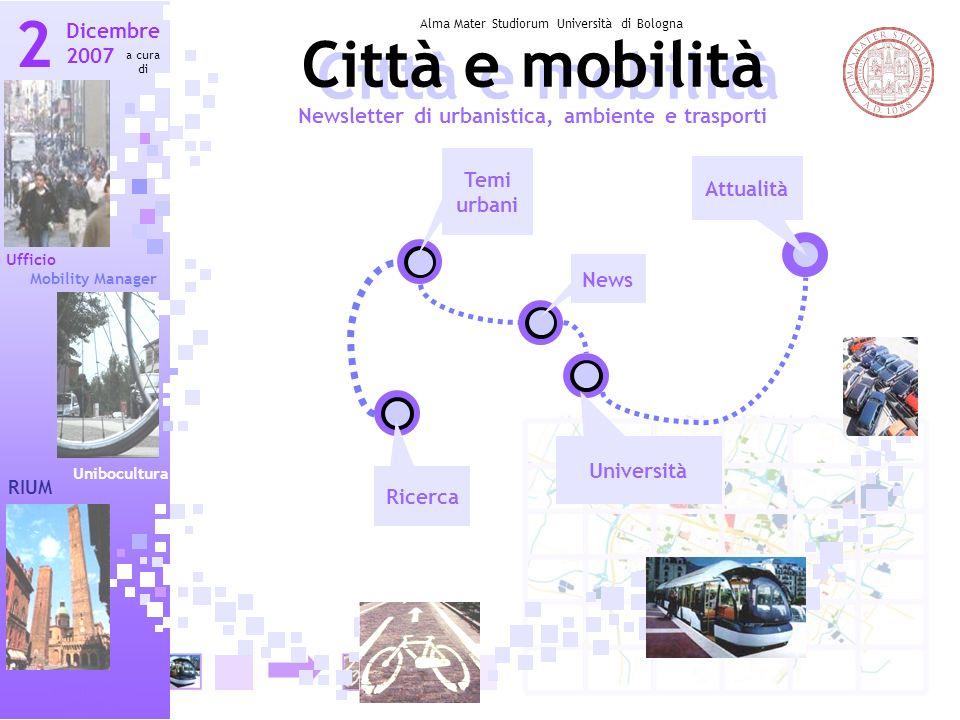 Città e mobilità Dicembre 2007 Città e mobilità Newsletter di urbanistica, ambiente e trasporti Ufficio Mobility Manager Unibocultura 2 a cura di Alma