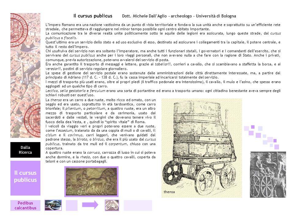 Il cursus publicus Dott. Michele DallAglio – archeologo – Università di Bologna LImpero Romano era una nazione vastissima da un punto di vista territo