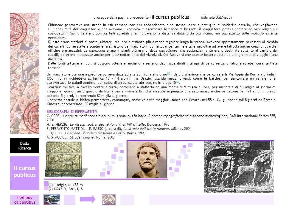 prosegue dalla pagina precedente – Il cursus publicus (Michele DallAglio) Chiunque percorreva una strada in età romana non era abbandonato a se stesso