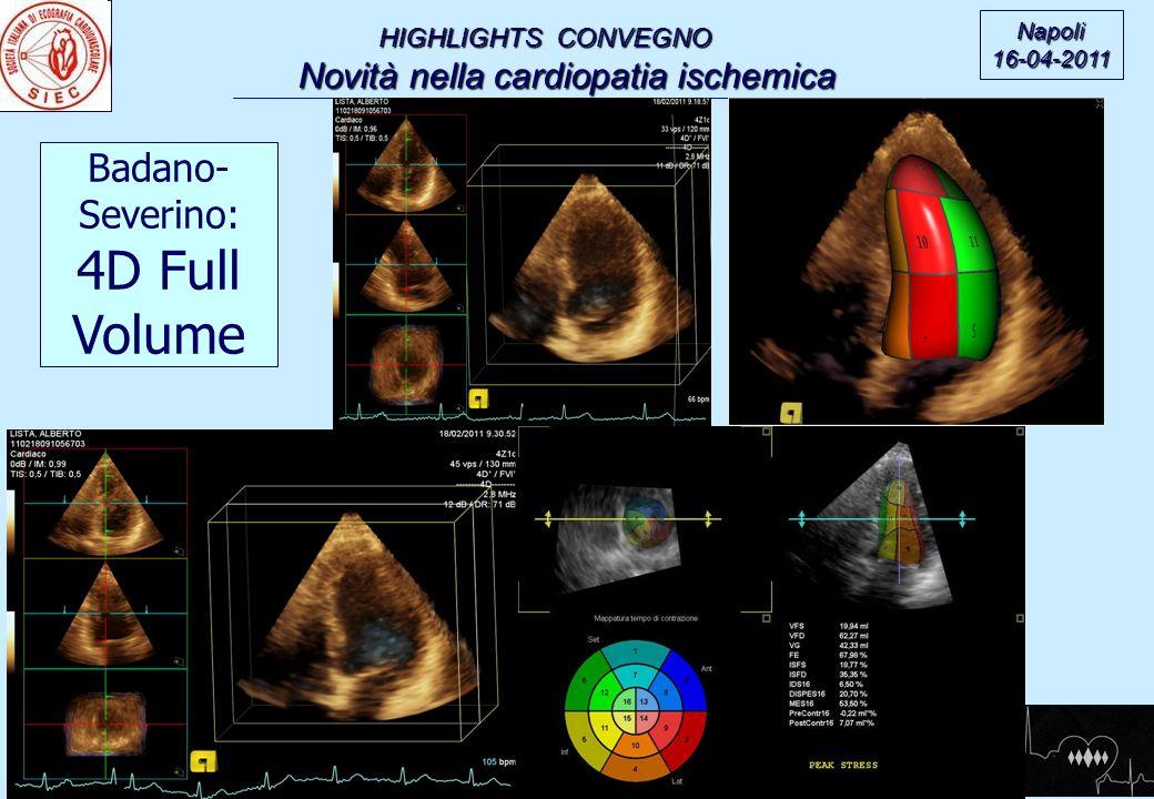 HIGHLIGHTS CONVEGNO Novità nella cardiopatia ischemica Novità nella cardiopatia ischemica Napoli16-04-2011 Badano- Severino: 4D Full Volume