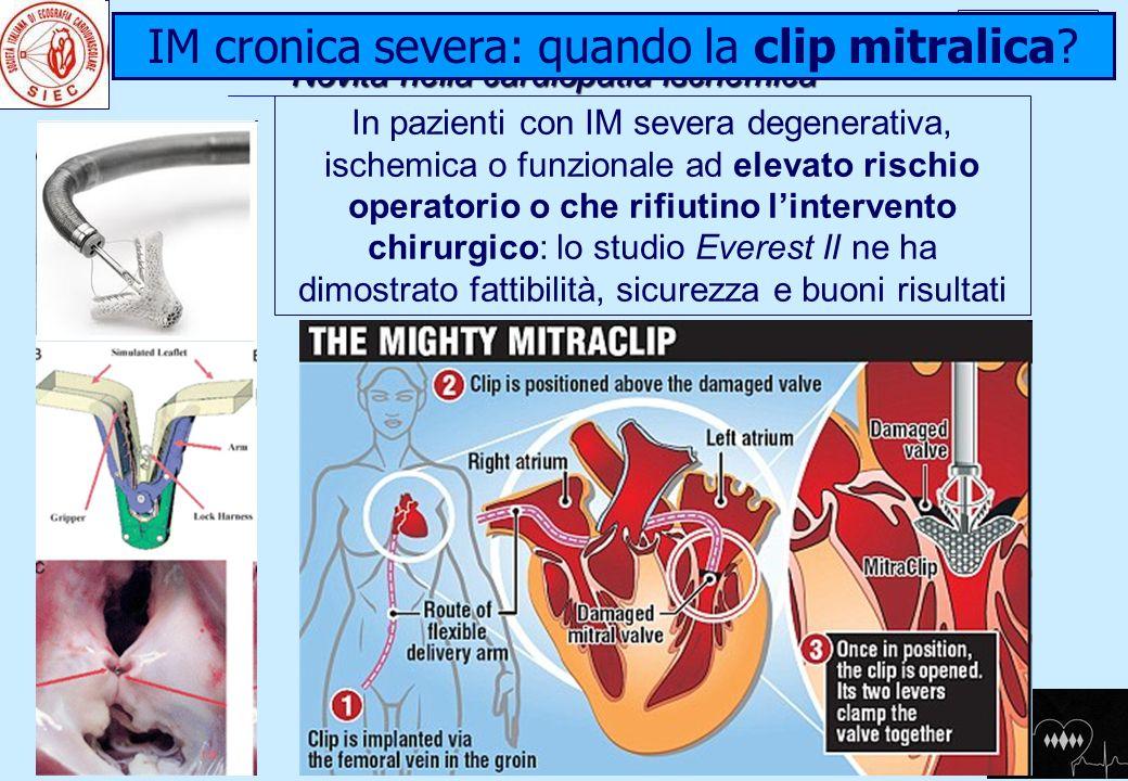 HIGHLIGHTS CONVEGNO Novità nella cardiopatia ischemica Novità nella cardiopatia ischemica Napoli16-04-2011 IM cronica severa: quando la clip mitralica
