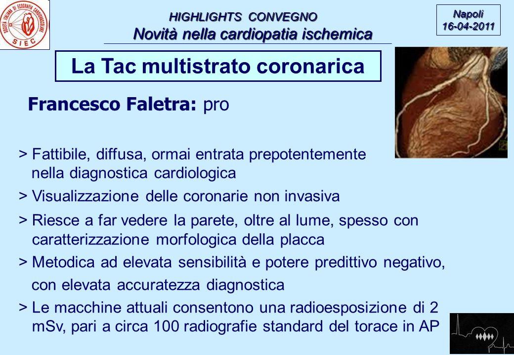 HIGHLIGHTS CONVEGNO Novità nella cardiopatia ischemica Novità nella cardiopatia ischemica Napoli16-04-2011 La Tac multistrato coronarica > Fattibile,