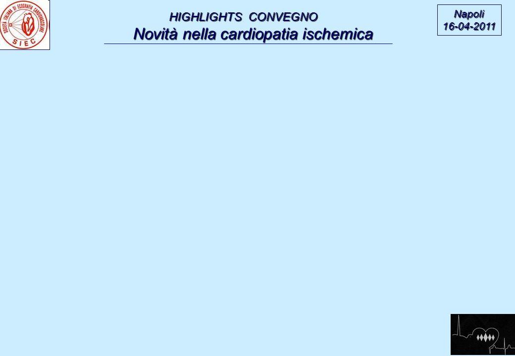 HIGHLIGHTS CONVEGNO Novità nella cardiopatia ischemica Novità nella cardiopatia ischemica Napoli16-04-2011