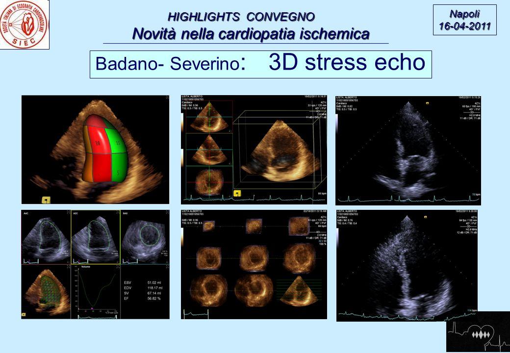 HIGHLIGHTS CONVEGNO Novità nella cardiopatia ischemica Novità nella cardiopatia ischemica Badano- Severino : 3D stress echo Napoli16-04-2011