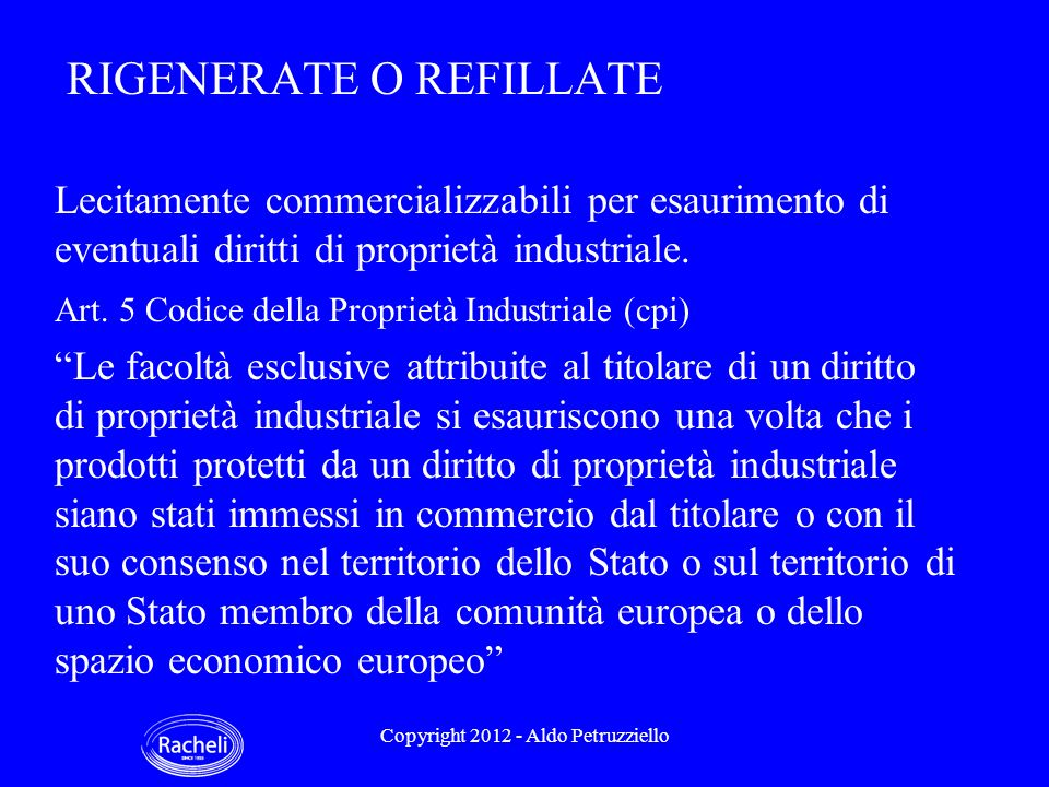 RIGENERATE O REFILLATE Lecitamente commercializzabili per esaurimento di eventuali diritti di proprietà industriale.