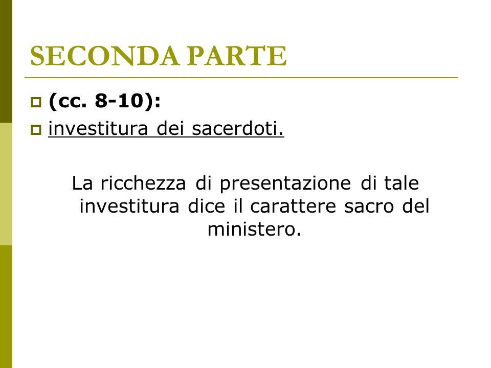 SECONDA PARTE (cc. 8-10): investitura dei sacerdoti. La ricchezza di presentazione di tale investitura dice il carattere sacro del ministero.